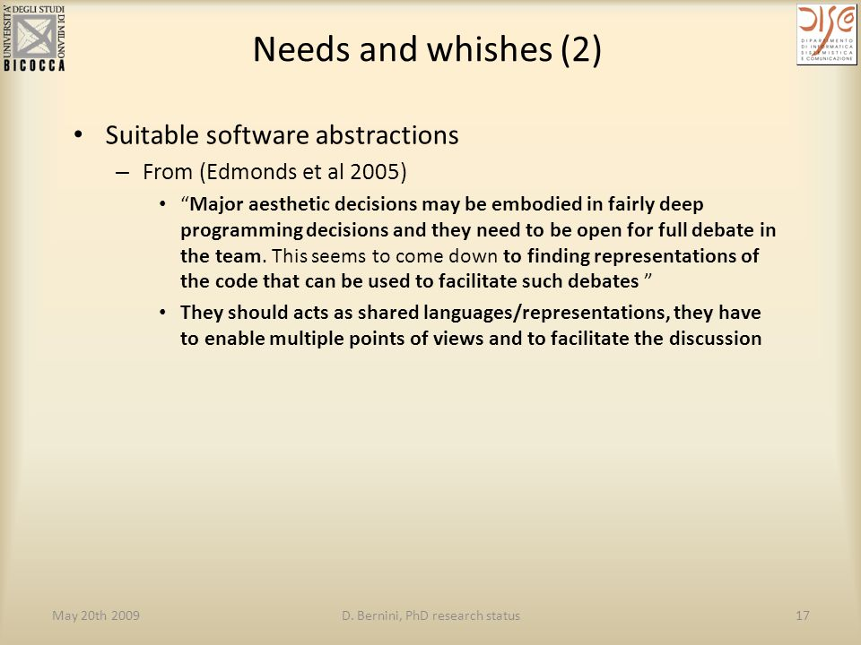 "May 20th 2009D. Bernini, PhD research status17 Needs and whishes (2) Suitable software abstractions – From (Edmonds et al 2005) ""Major aesthetic decis"