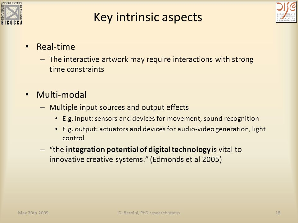 May 20th 2009D. Bernini, PhD research status18 Key intrinsic aspects Real-time – The interactive artwork may require interactions with strong time con