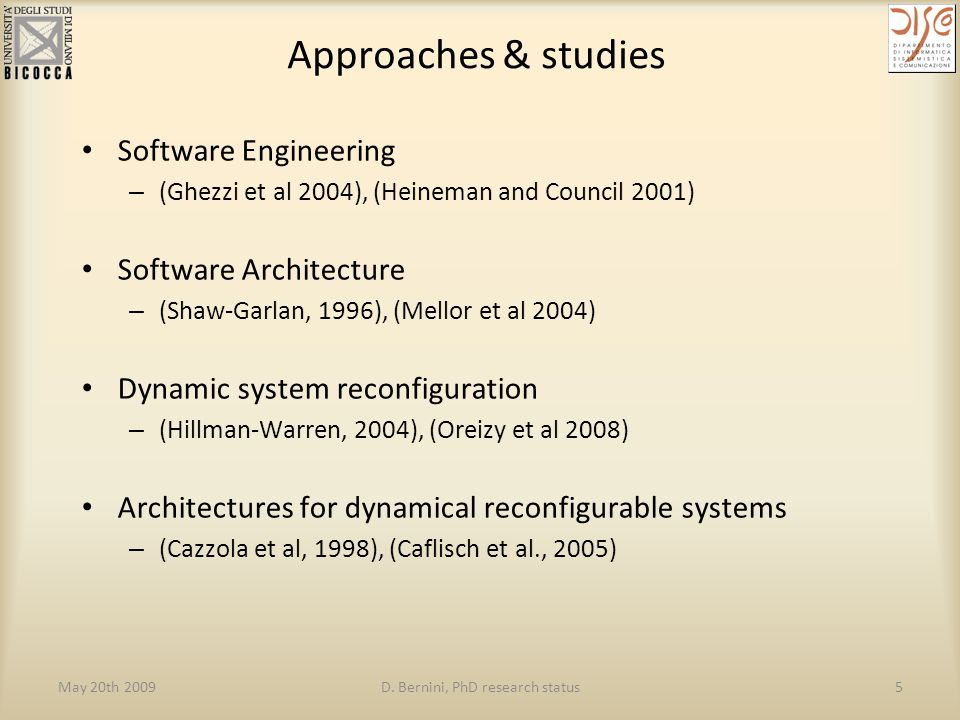 May 20th 2009D. Bernini, PhD research status5 Approaches & studies Software Engineering – (Ghezzi et al 2004), (Heineman and Council 2001) Software Ar
