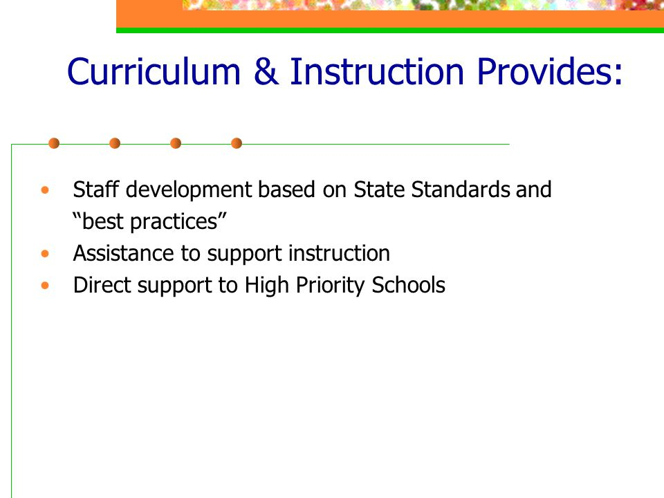 """Staff development based on State Standards and """"best practices"""" Assistance to support instruction Direct support to High Priority Schools Curriculum &"""