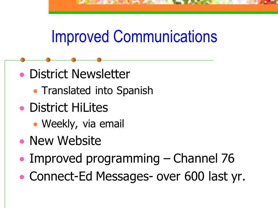 Improved Communications  District Newsletter  Translated into Spanish  District HiLites  Weekly, via email  New Website  Improved programming –