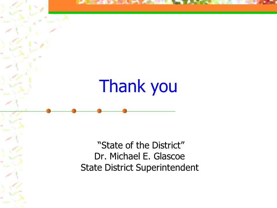 """Thank you """"State of the District"""" Dr. Michael E. Glascoe State District Superintendent"""