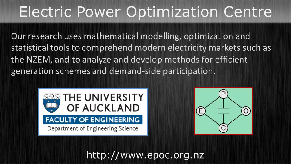 Electric Power Optimization Centre http://www.epoc.org.nz Our research uses mathematical modelling, optimization and statistical tools to comprehend m