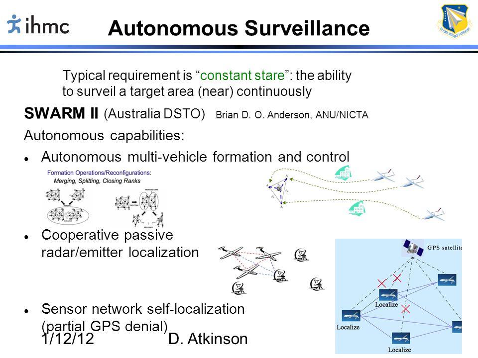 "1/12/12D. Atkinson17 Autonomous Surveillance Typical requirement is ""constant stare"": the ability to surveil a target area (near) continuously SWARM I"