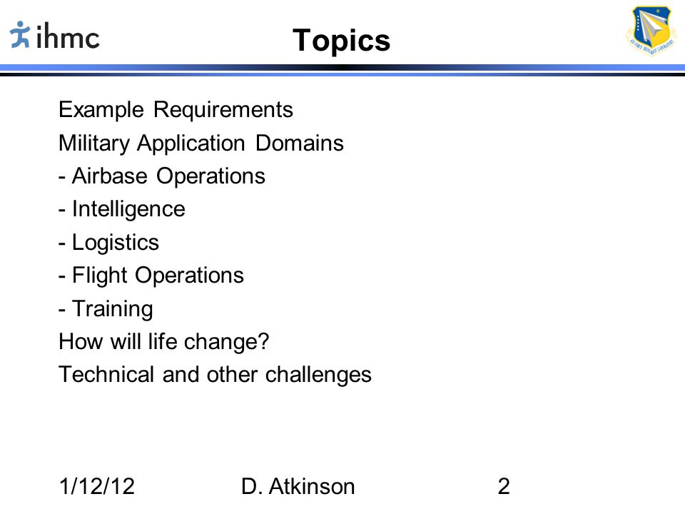 1/12/12D. Atkinson2 Topics Example Requirements Military Application Domains - Airbase Operations - Intelligence - Logistics - Flight Operations - Tra