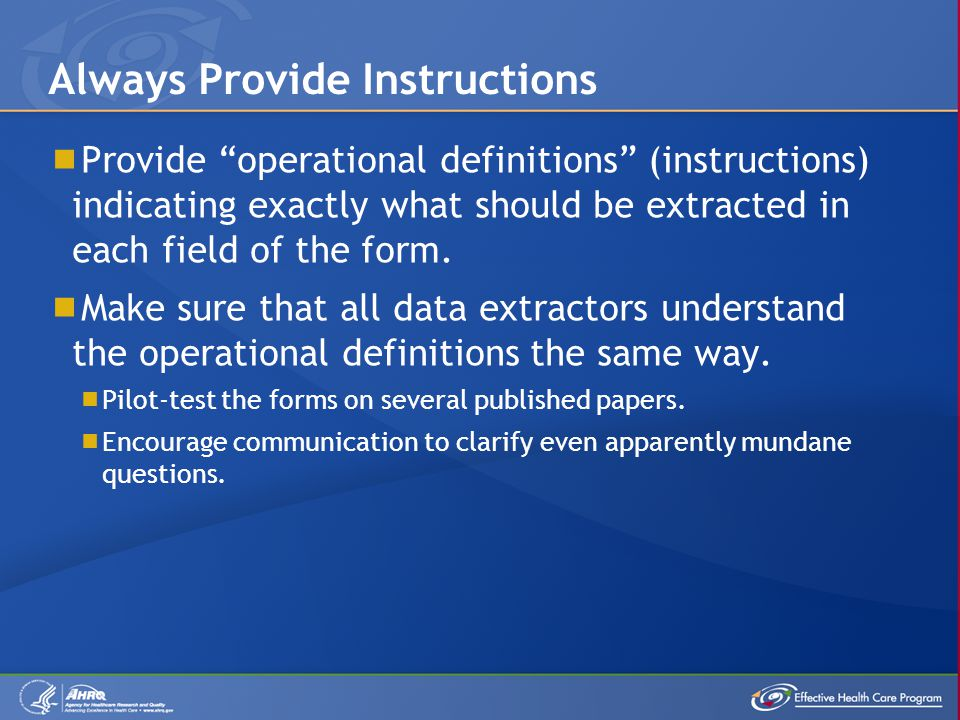  Provide operational definitions (instructions) indicating exactly what should be extracted in each field of the form.