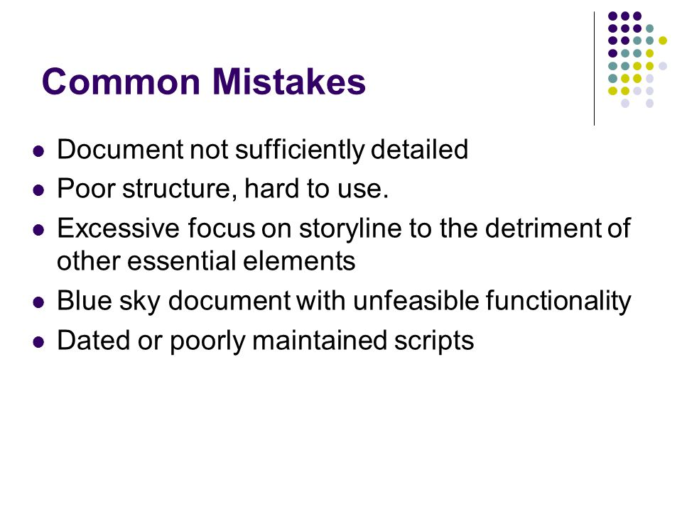 Common Mistakes Document not sufficiently detailed Poor structure, hard to use.