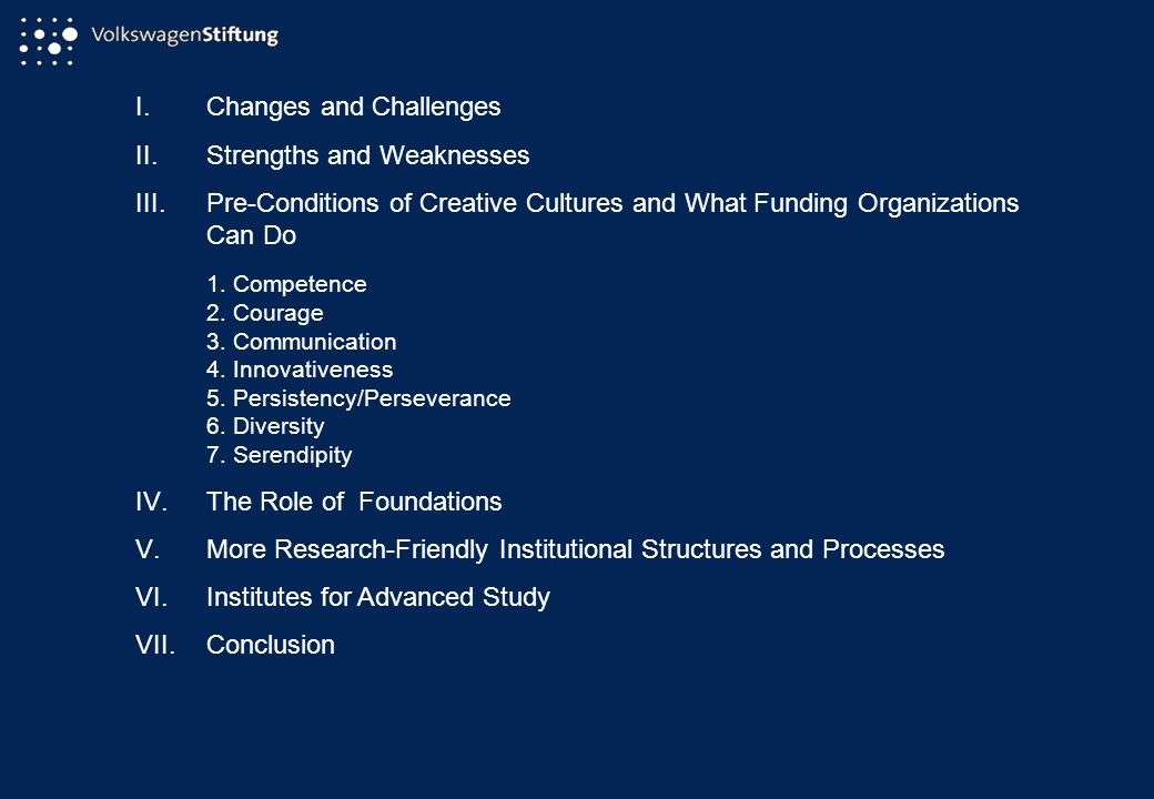 I.Changes and Challenges II.Strengths and Weaknesses III.Pre-Conditions of Creative Cultures and What Funding Organizations Can Do 1.