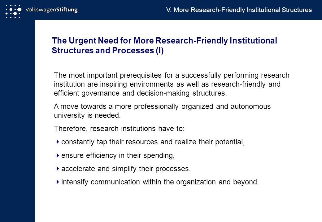 The Urgent Need for More Research-Friendly Institutional Structures and Processes (I) The most important prerequisites for a successfully performing research institution are inspiring environments as well as research-friendly and efficient governance and decision-making structures.