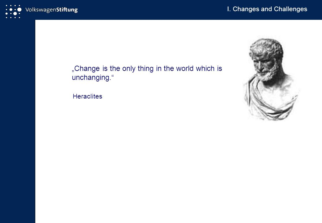 """Change is the only thing in the world which is unchanging. Heraclites I. Changes and Challenges"