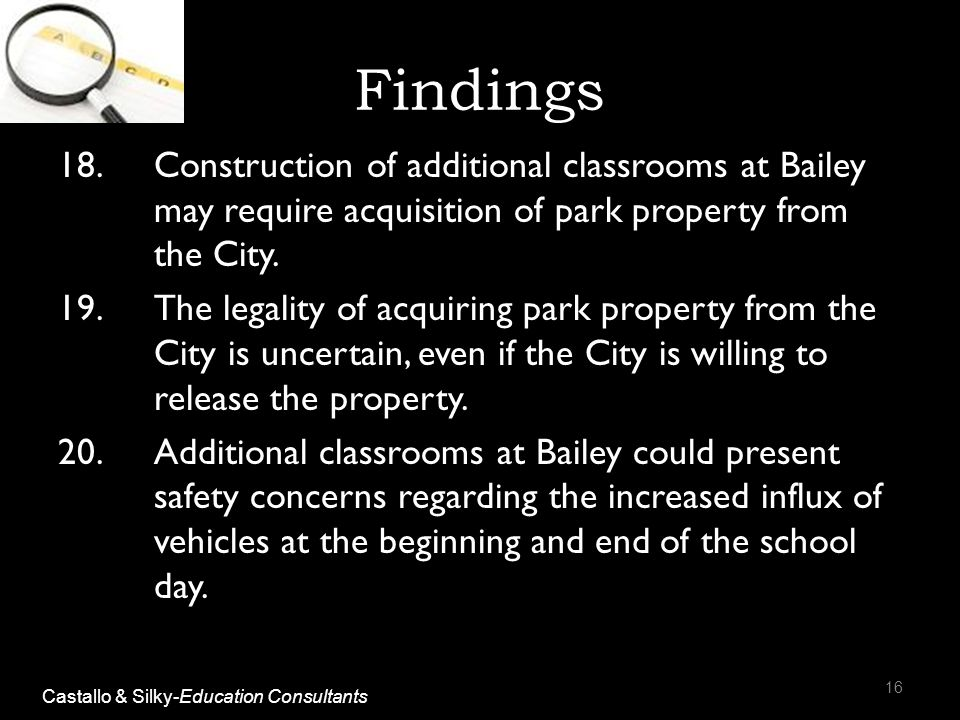 Findings 18.Construction of additional classrooms at Bailey may require acquisition of park property from the City. 19.The legality of acquiring park