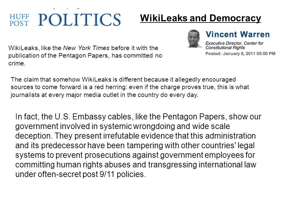WikiLeaks and Democracy WikiLeaks, like the New York Times before it with the publication of the Pentagon Papers, has committed no crime.