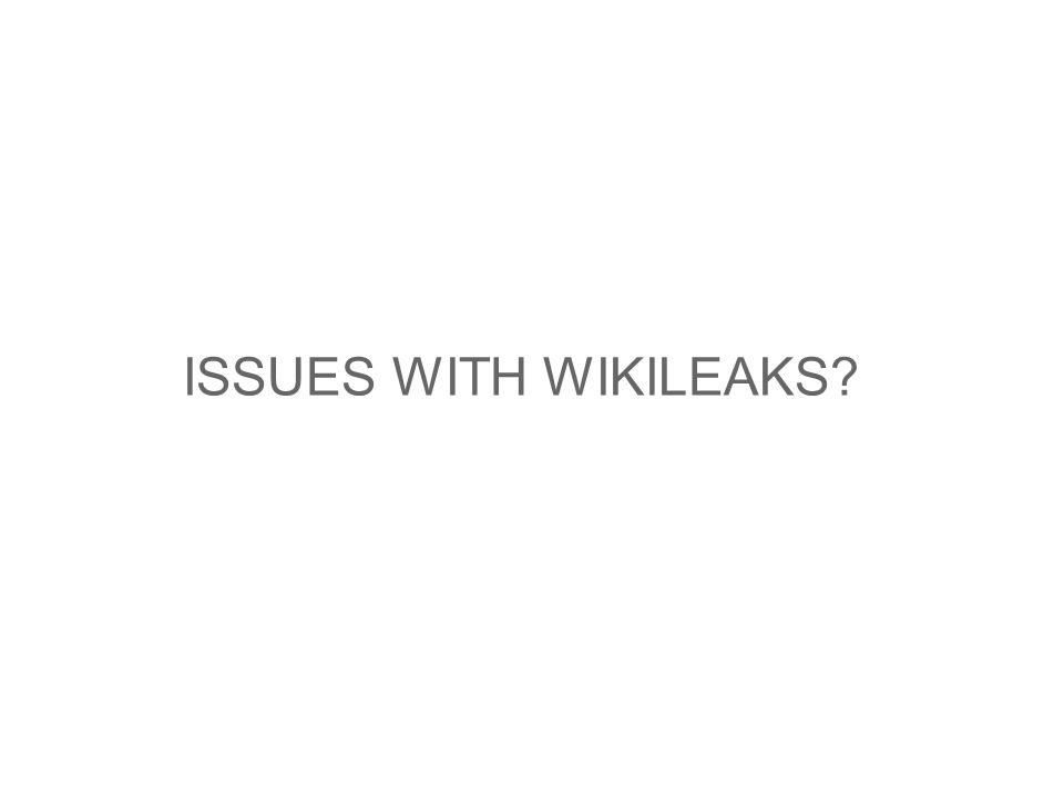 ISSUES WITH WIKILEAKS