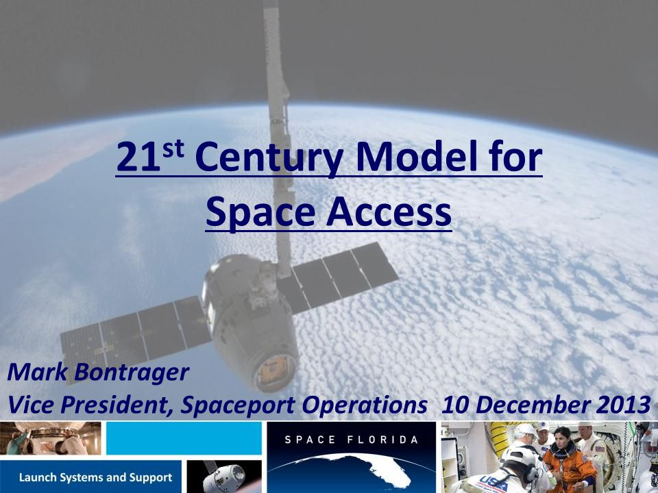 Space Florida Contacts Jim Kuzma, Chief Operating Officer 321-730-5301 ext 243 jkuzma@spaceflorida.gov Bernie McShea, VP Business Development 321-730-5301 ext.