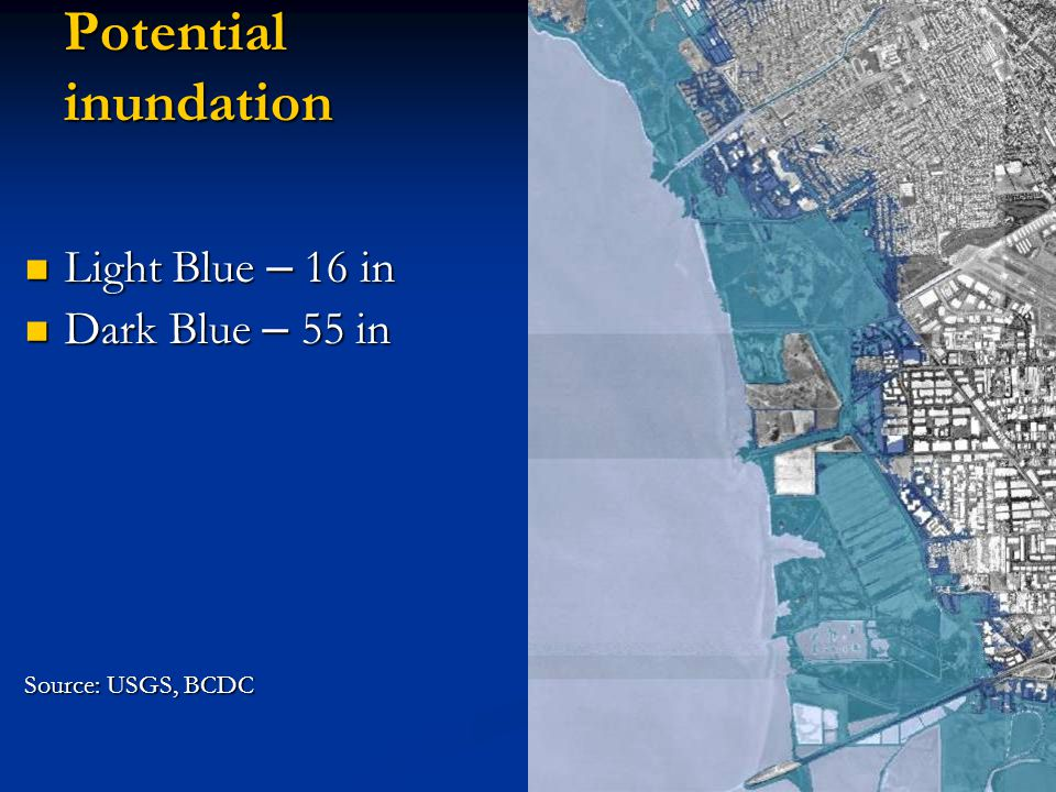Potential inundation Light Blue – 16 in Light Blue – 16 in Dark Blue – 55 in Dark Blue – 55 in Source: USGS, BCDC