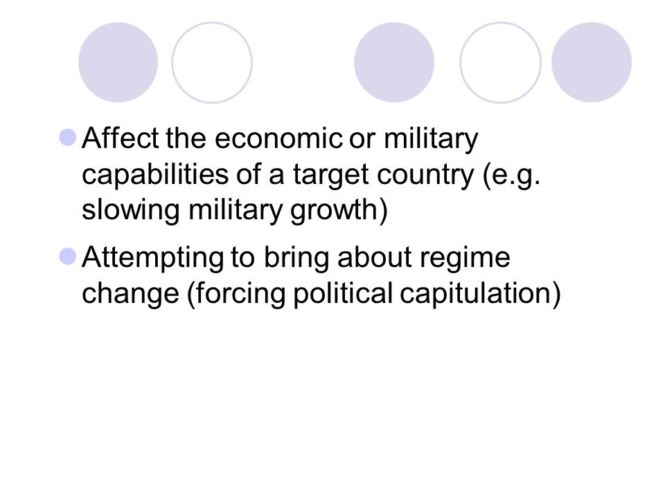 Affect the economic or military capabilities of a target country (e.g.