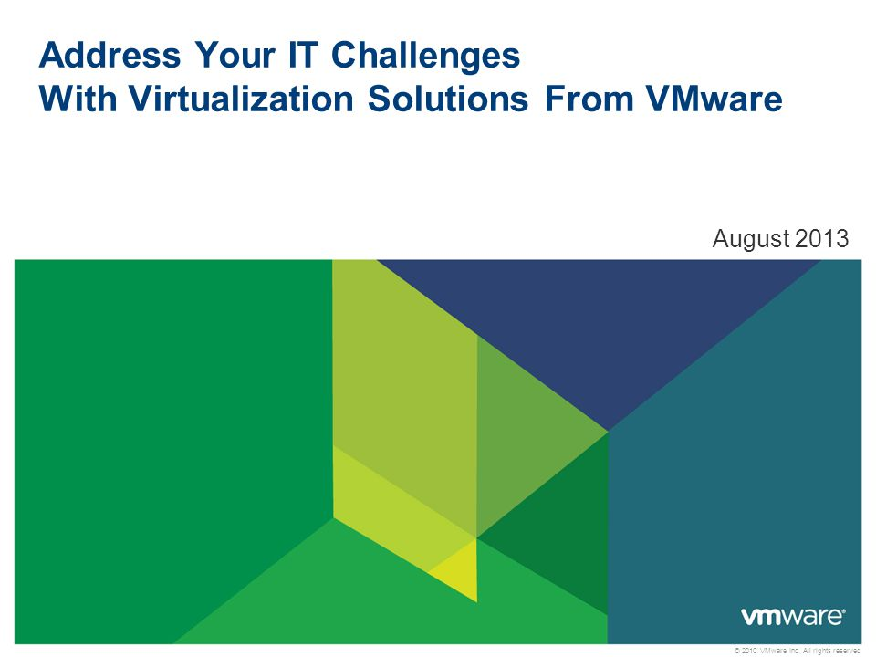 © 2010 VMware Inc. All rights reserved Address Your IT Challenges With Virtualization Solutions From VMware August 2013