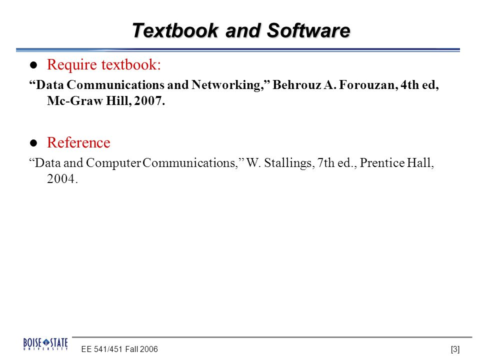 EE 541/451 Fall 2006 [3][3] Textbook and Software Require textbook: Data Communications and Networking, Behrouz A.