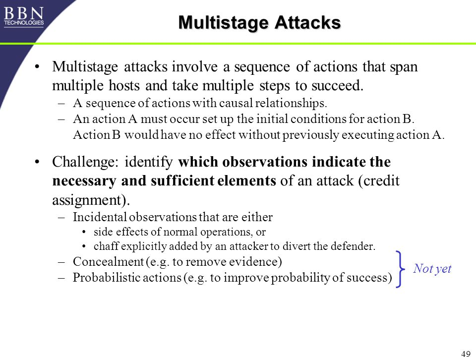 49 Multistage Attacks Multistage attacks involve a sequence of actions that span multiple hosts and take multiple steps to succeed.