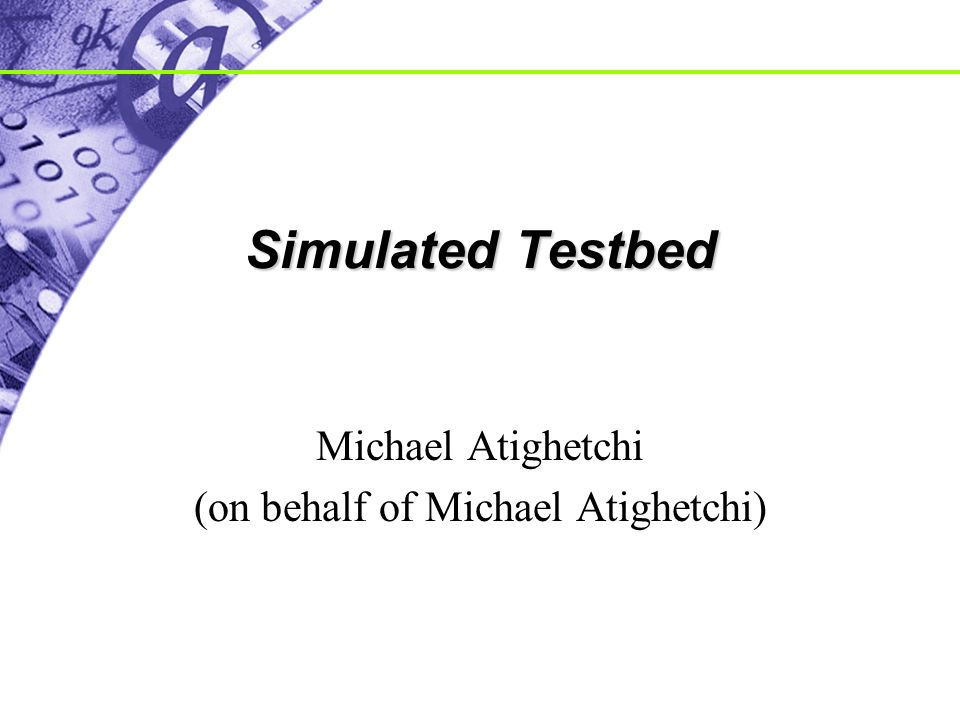 Simulated Testbed Michael Atighetchi (on behalf of Michael Atighetchi)