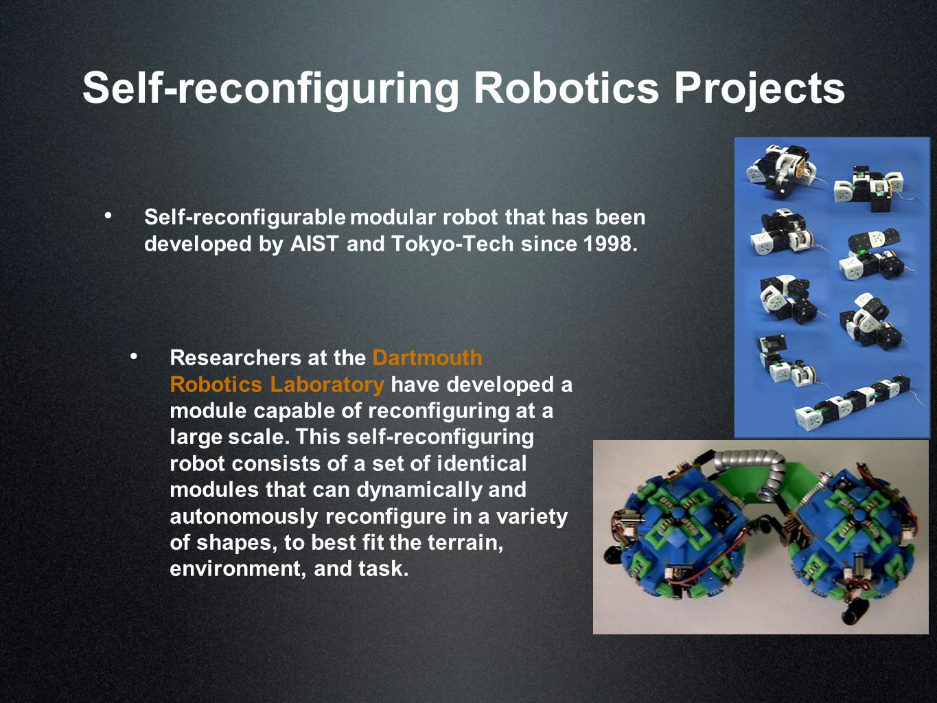 Self-reconfiguring Robotics Projects Self-reconfigurable modular robot that has been developed by AIST and Tokyo-Tech since 1998.