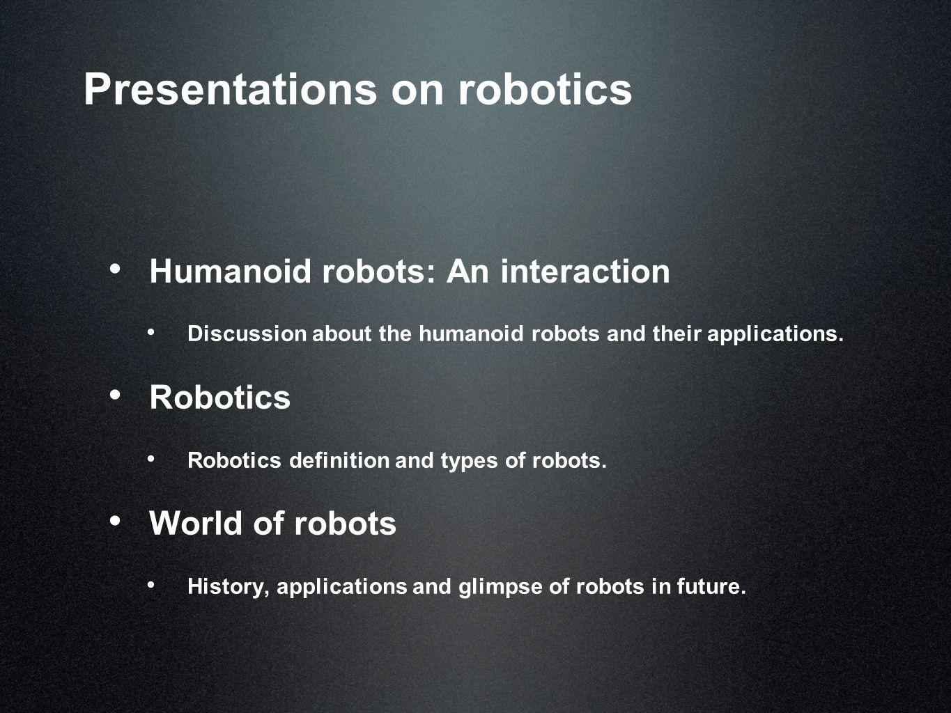 Presentations on robotics Humanoid robots: An interaction Discussion about the humanoid robots and their applications.