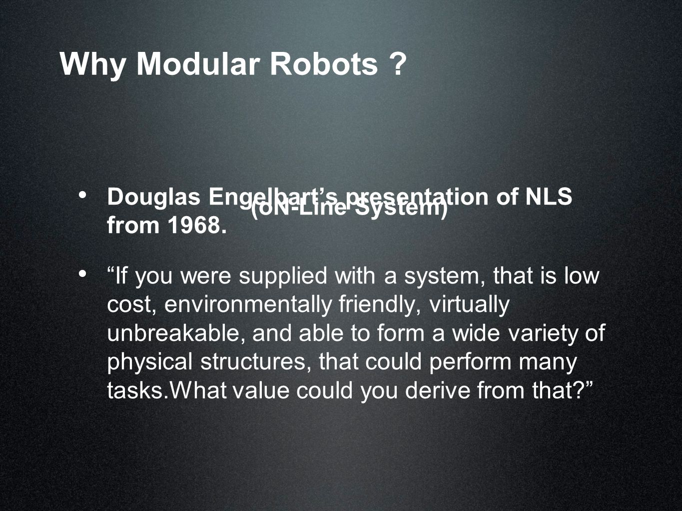 Why Modular Robots . Douglas Engelbart's presentation of NLS from 1968.