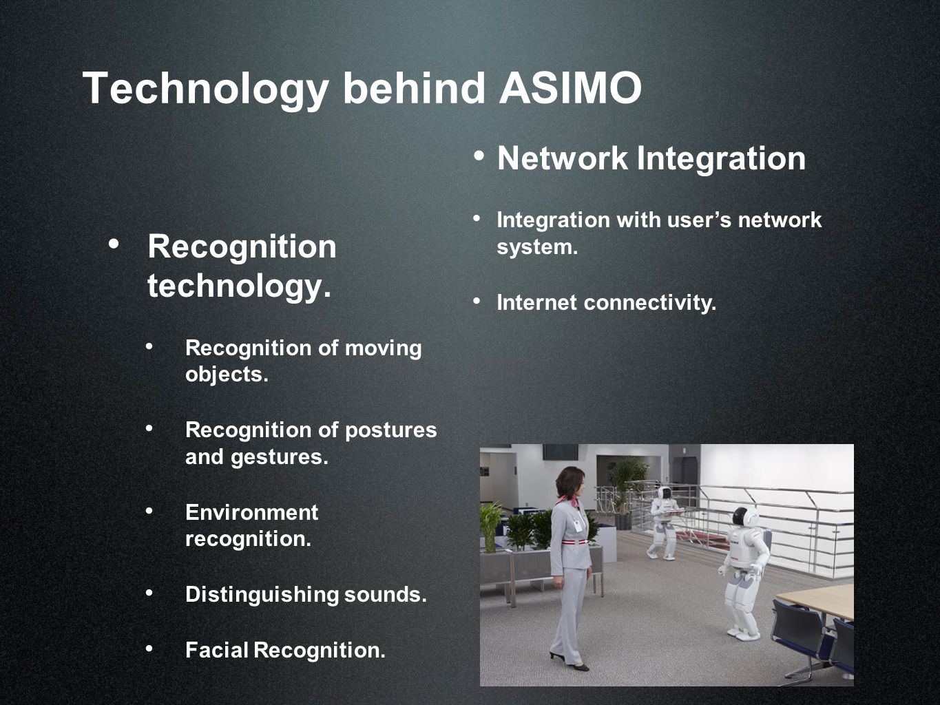 Technology behind ASIMO Recognition technology. Recognition of moving objects.