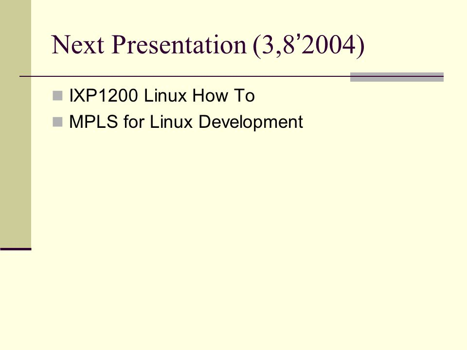 Next Presentation (3,8 ' 2004) IXP1200 Linux How To MPLS for Linux Development