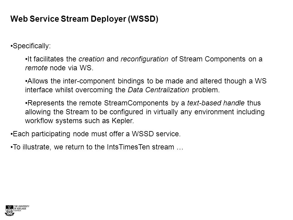 Web Service Stream Deployer (WSSD) Specifically: It facilitates the creation and reconfiguration of Stream Components on a remote node via WS.