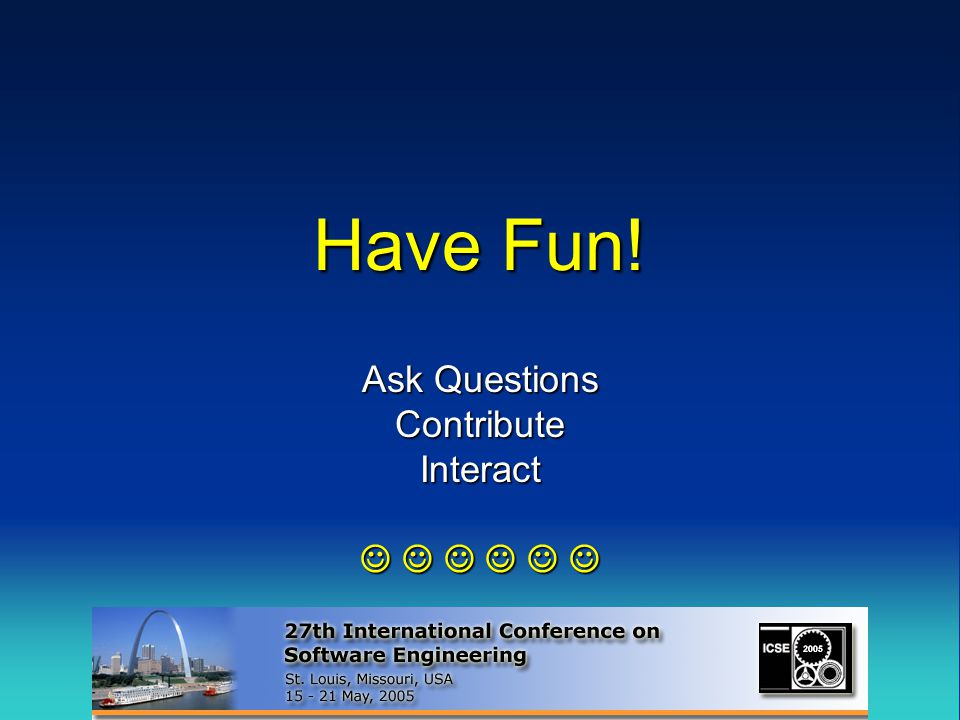 Have Fun! Ask Questions ContributeInteract