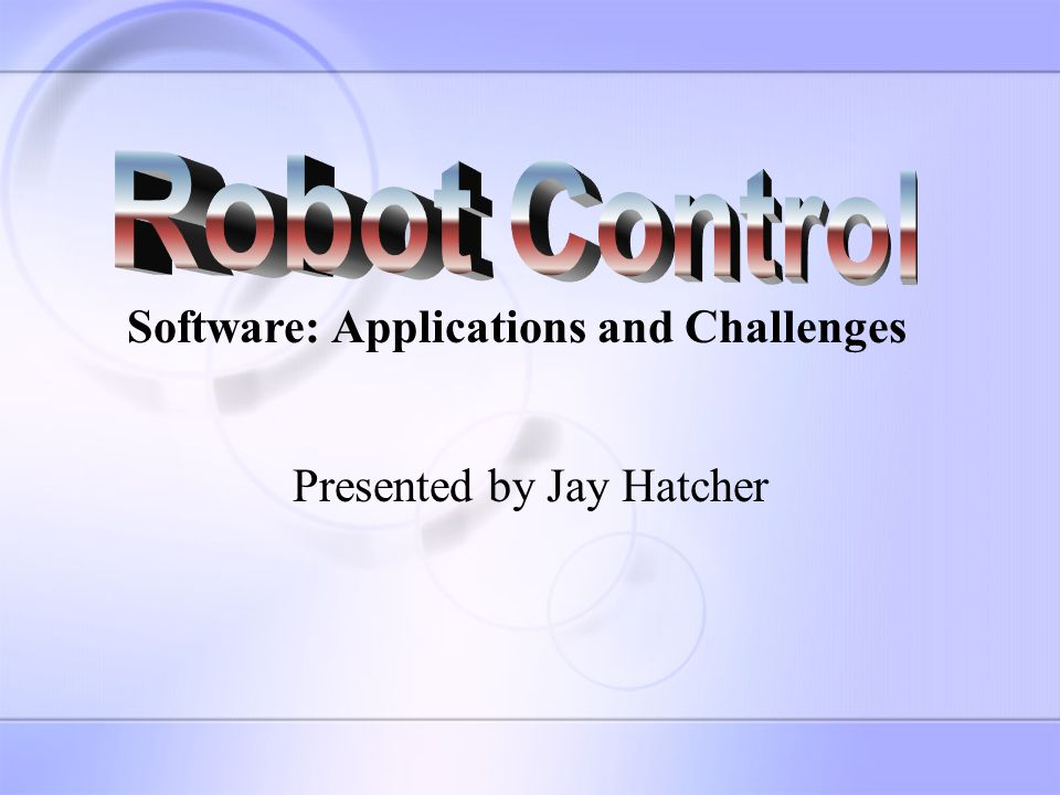 Presented by Jay Hatcher Software: Applications and Challenges