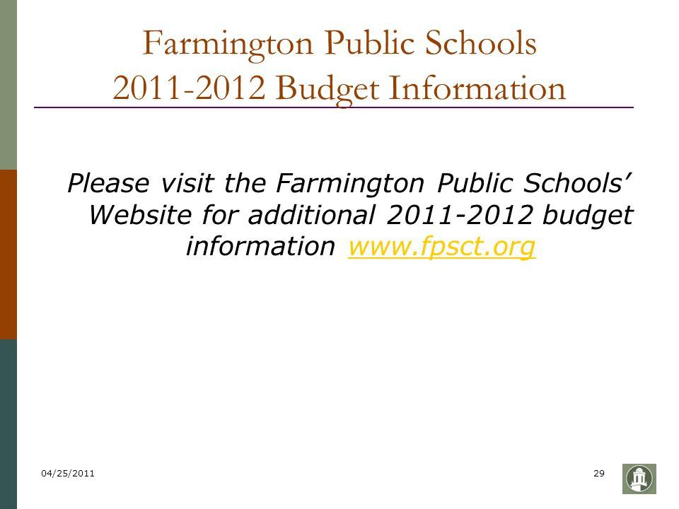 04/25/201129 Farmington Public Schools 2011-2012 Budget Information Please visit the Farmington Public Schools' Website for additional 2011-2012 budge