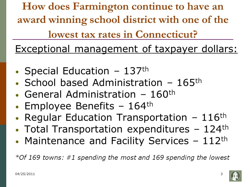 04/25/20113 How does Farmington continue to have an award winning school district with one of the lowest tax rates in Connecticut? Exceptional managem