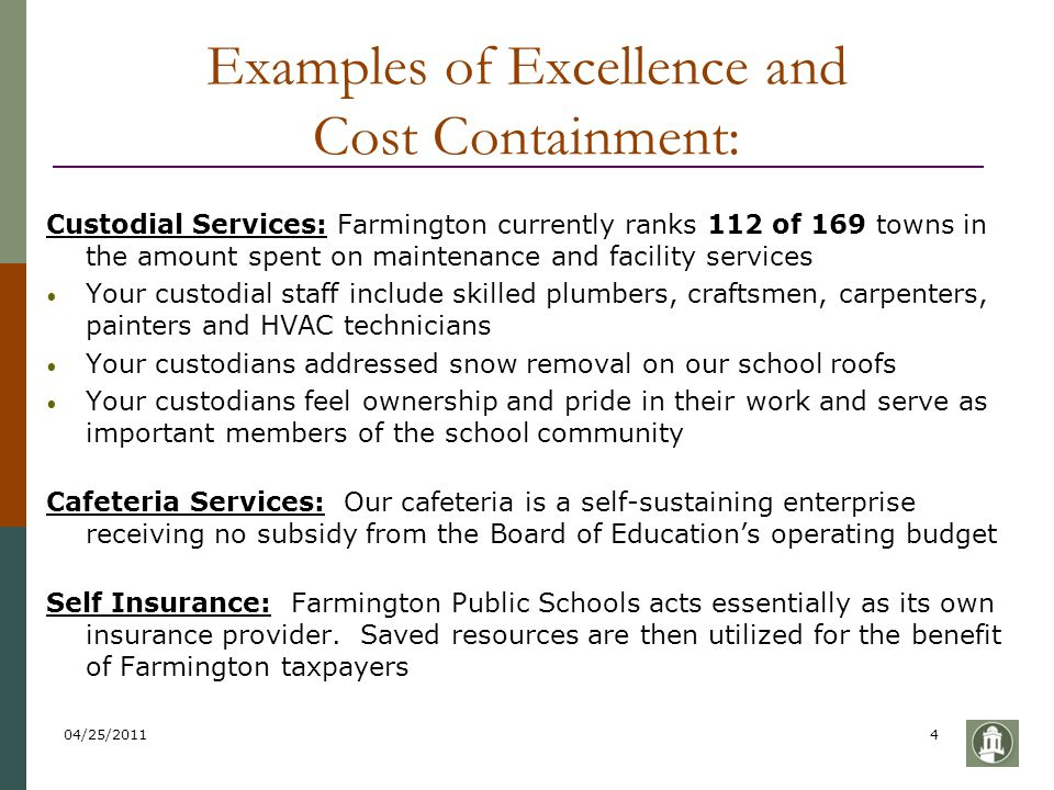 04/25/20114 Examples of Excellence and Cost Containment: Custodial Services: Farmington currently ranks 112 of 169 towns in the amount spent on mainte