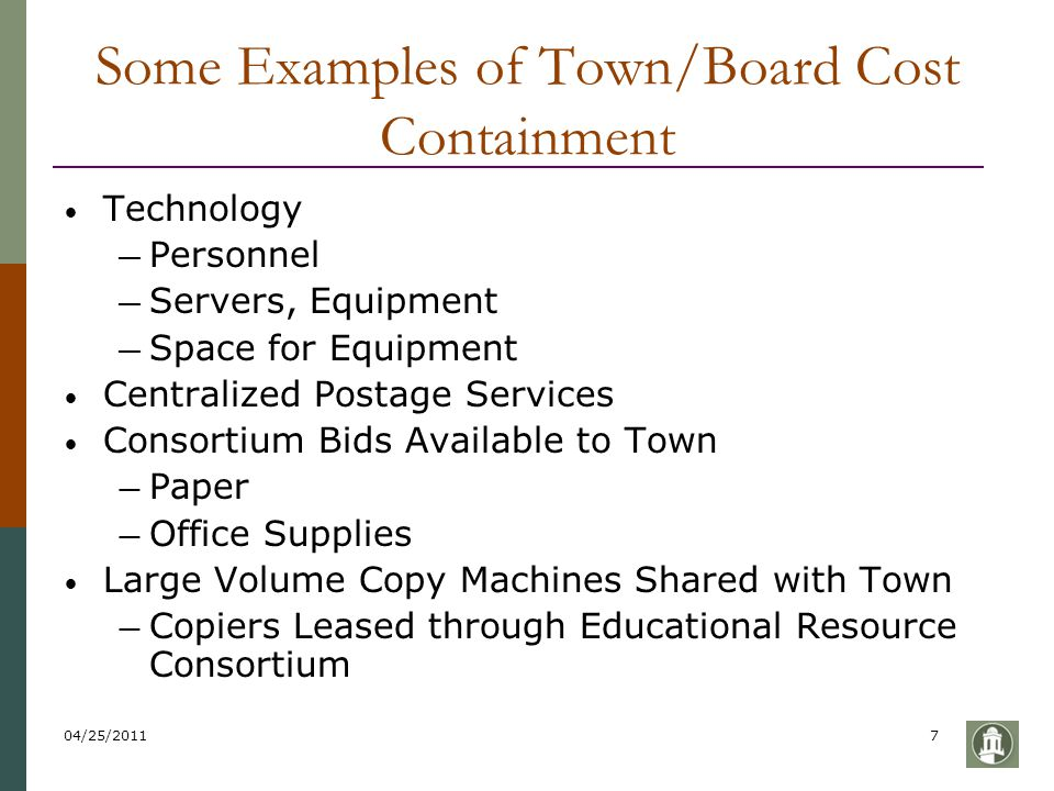 04/25/20117 Some Examples of Town/Board Cost Containment Technology — Personnel — Servers, Equipment — Space for Equipment Centralized Postage Service