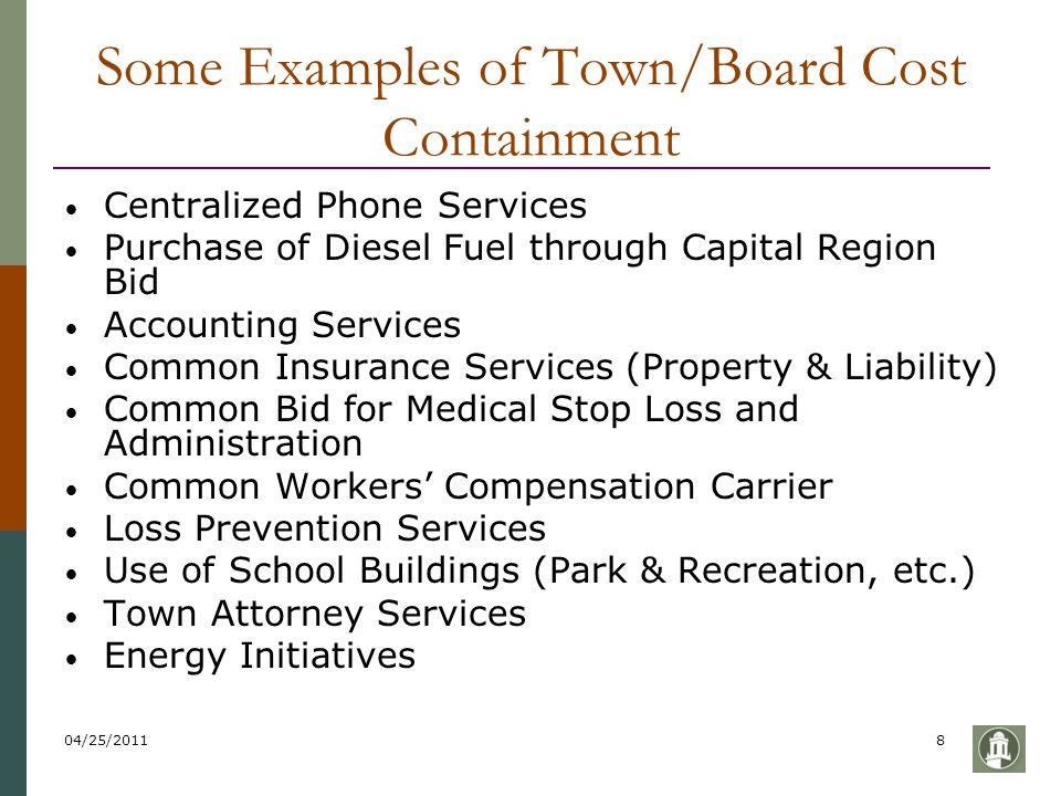 04/25/20118 Some Examples of Town/Board Cost Containment Centralized Phone Services Purchase of Diesel Fuel through Capital Region Bid Accounting Serv