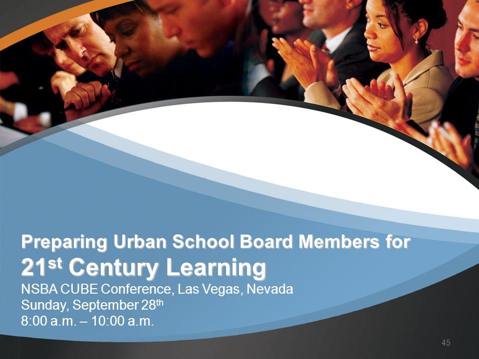 Preparing Urban School Board Members for 21 st Century Learning Preparing Urban School Board Members for 21 st Century Learning NSBA CUBE Conference,