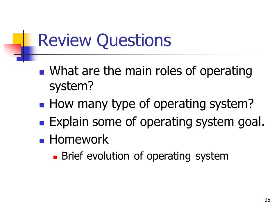 35 Review Questions What are the main roles of operating system.