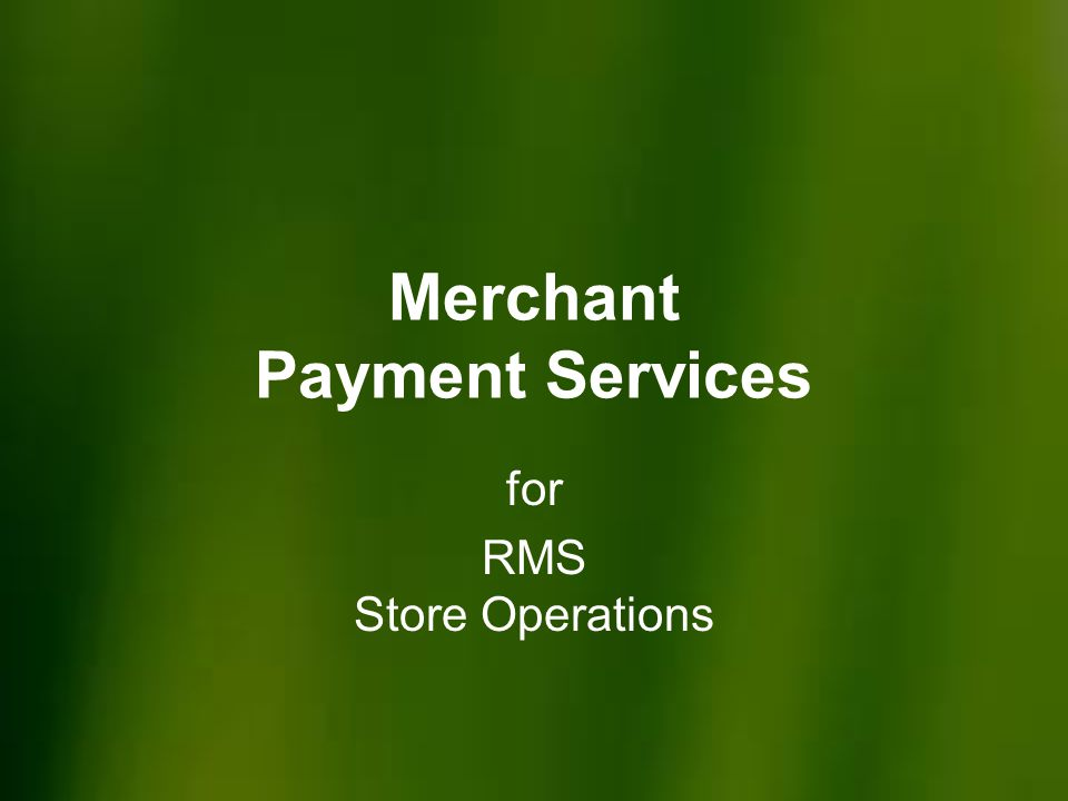 Merchant Payment Services for RMS Store Operations