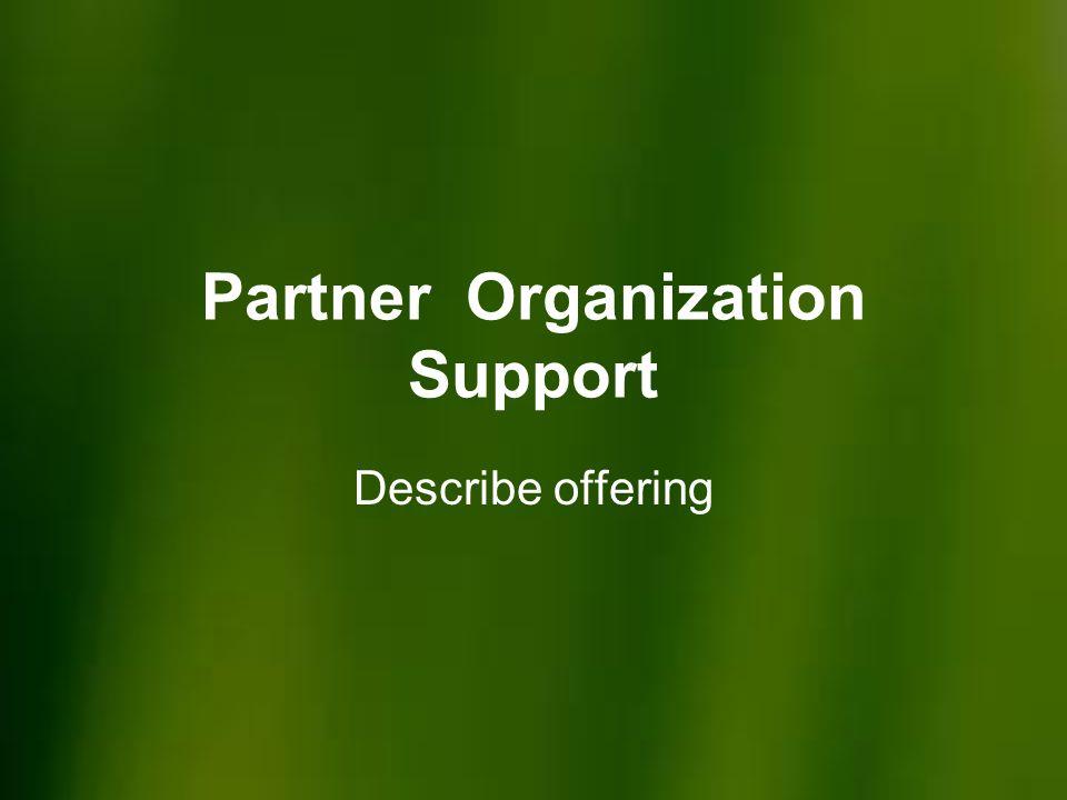 Partner Organization Support Describe offering
