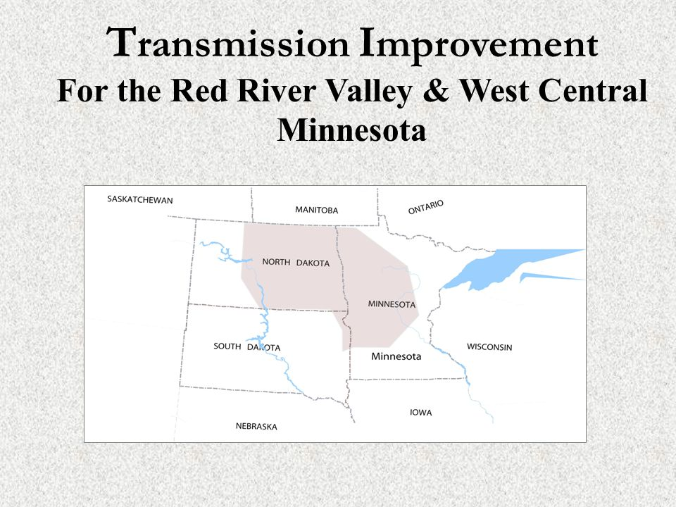 T ransmission I mprovement For the Red River Valley & West Central Minnesota