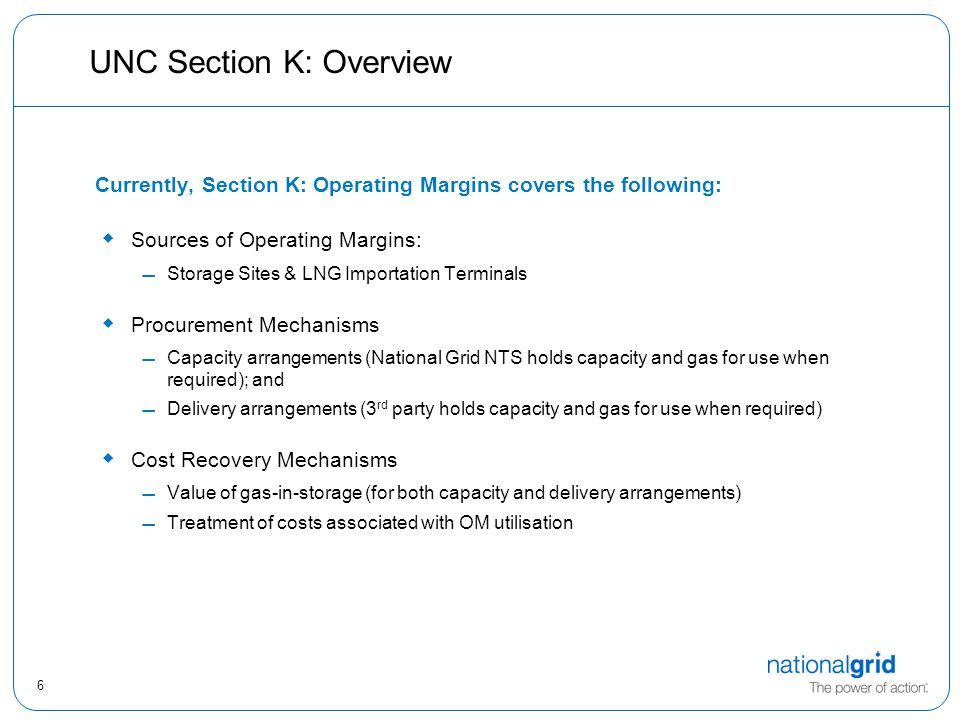 7 Operating Margins Sub Group Established to consider modifications to Section K:  Facilitate provision of the service from a wider pool of providers to open up more competitive and efficient procurement ; and  Add clarity to existing arrangements We are also in discussions with Ofgem regarding 'Consent to Modify'  re: incorrect cross referencing in current Section K