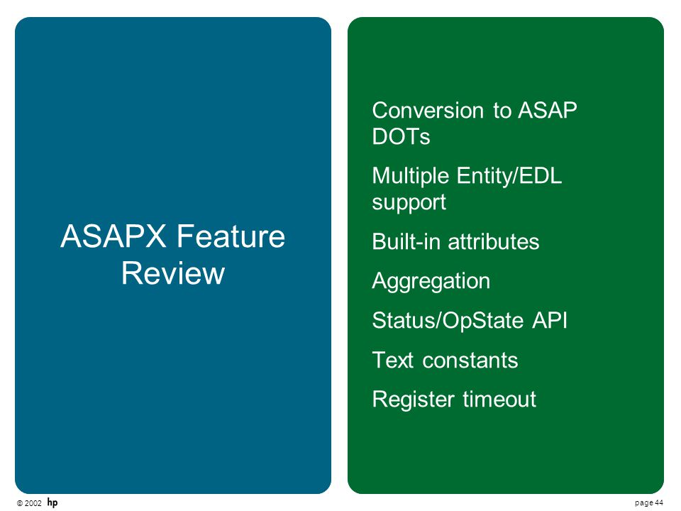© 2002 page 44 ASAPX Feature Review Conversion to ASAP DOTs Multiple Entity/EDL support Built-in attributes Aggregation Status/OpState API Text constants Register timeout