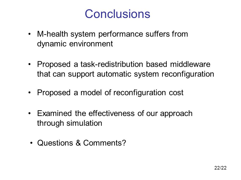 22/22 Conclusions M-health system performance suffers from dynamic environment Questions & Comments.