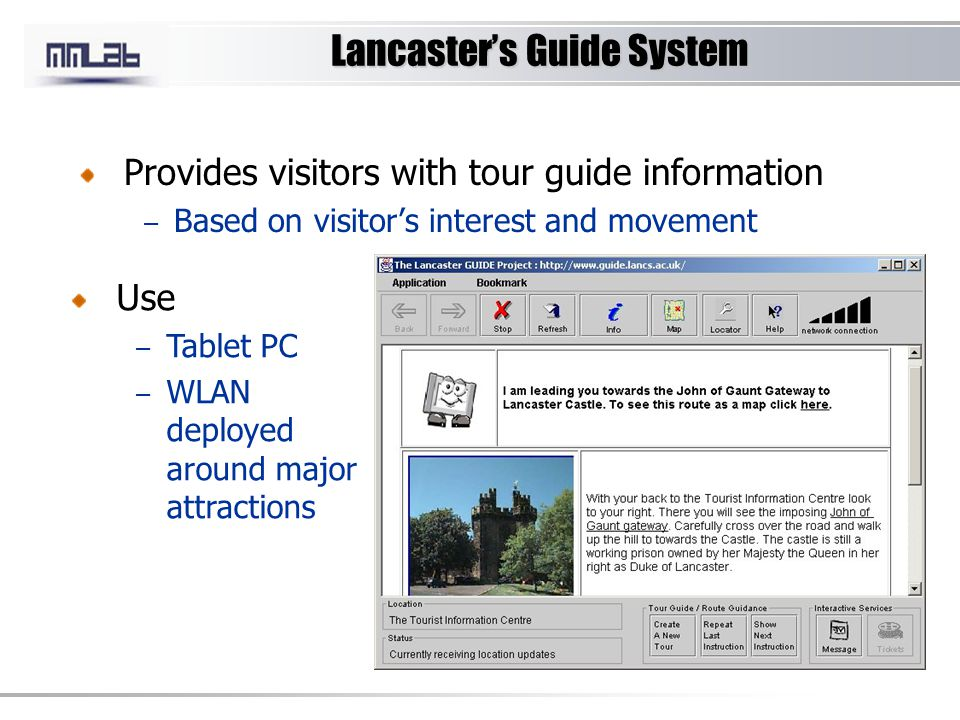 Lancaster's Guide System Provides visitors with tour guide information – Based on visitor's interest and movement Use – Tablet PC – WLAN deployed around major attractions