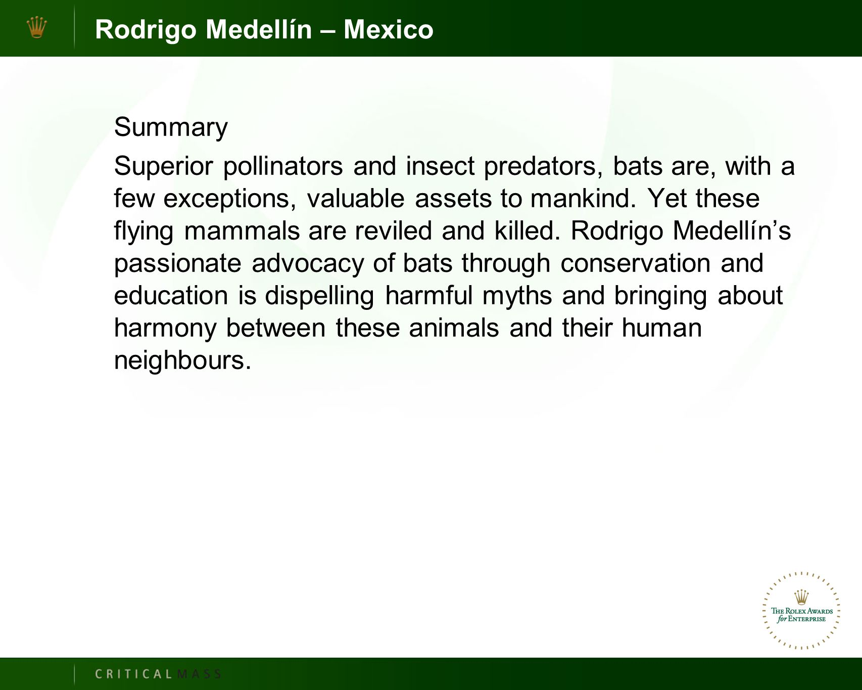 Rodrigo Medellín – Mexico Summary Superior pollinators and insect predators, bats are, with a few exceptions, valuable assets to mankind.
