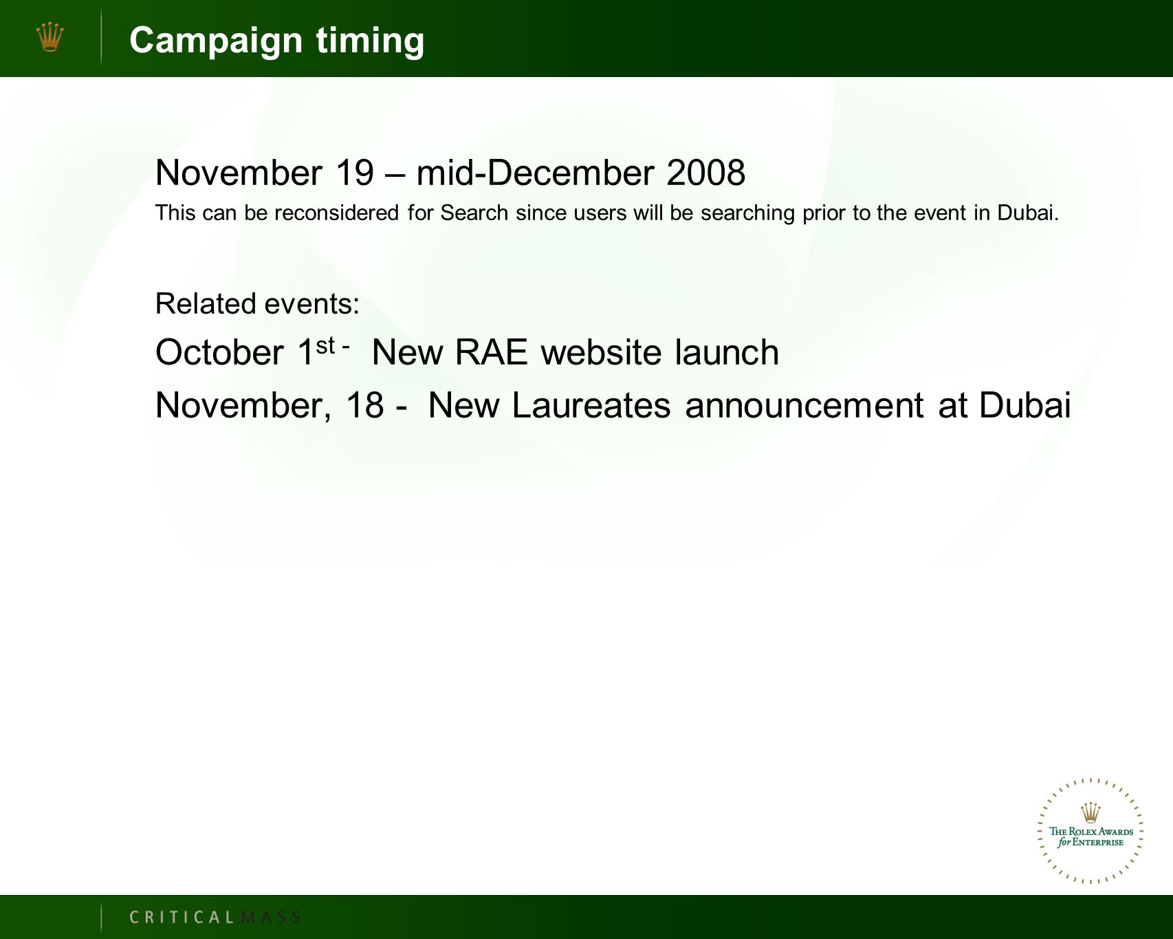 Campaign timing November 19 – mid-December 2008 This can be reconsidered for Search since users will be searching prior to the event in Dubai.