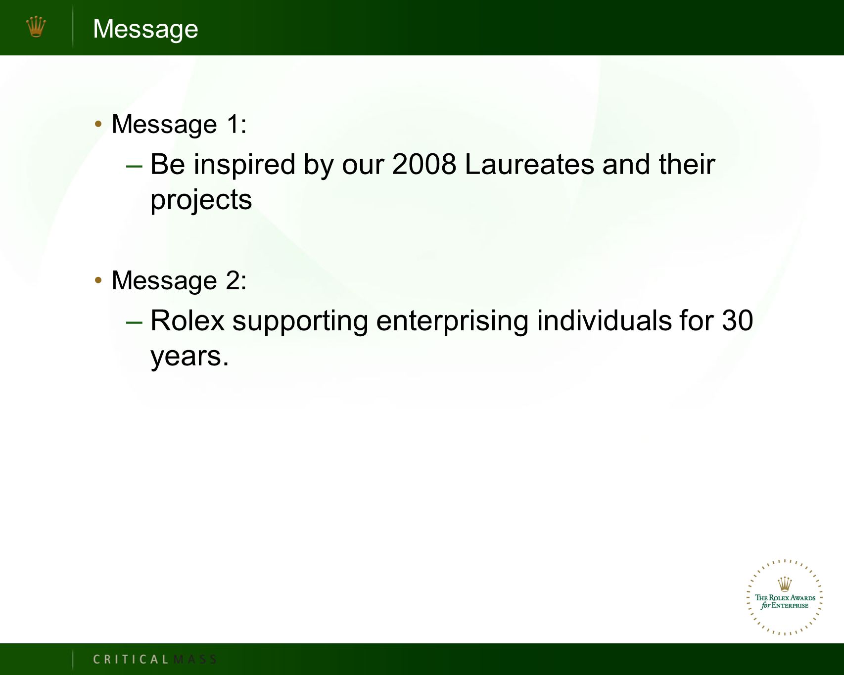 Message Message 1: –Be inspired by our 2008 Laureates and their projects Message 2: –Rolex supporting enterprising individuals for 30 years.
