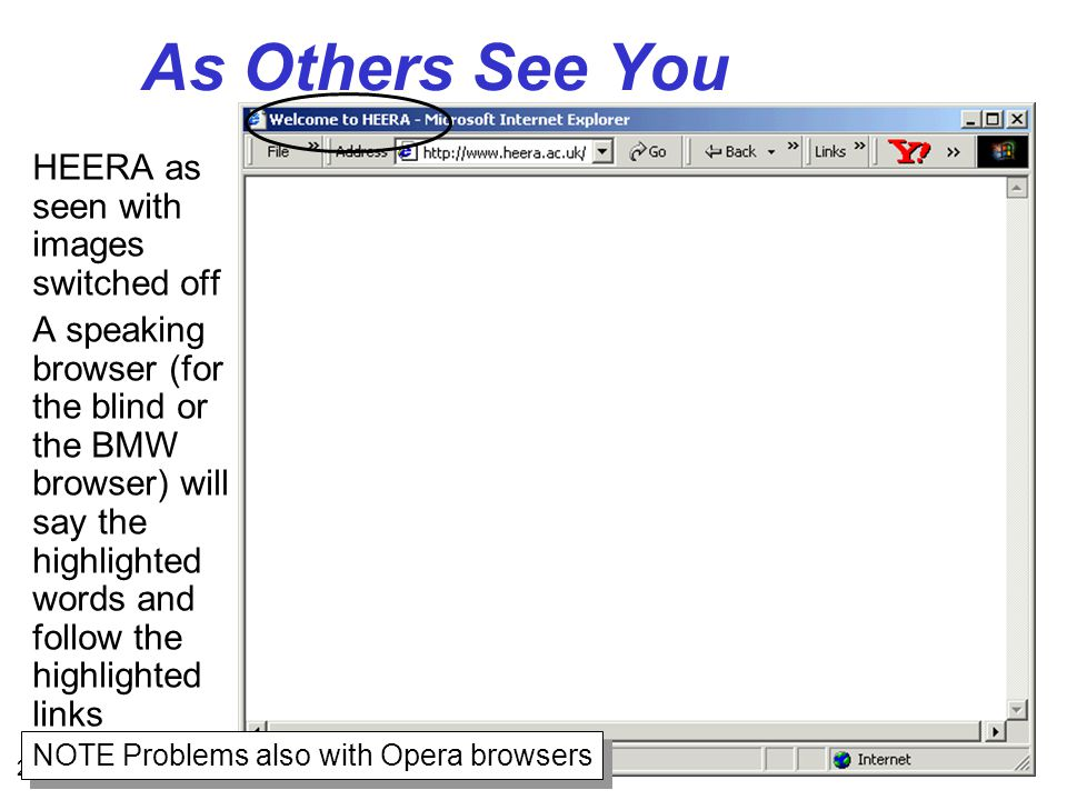 20 As Others See You HEERA as seen with images switched off A speaking browser (for the blind or the BMW browser) will say the highlighted words and follow the highlighted links NOTE Problems also with Opera browsers